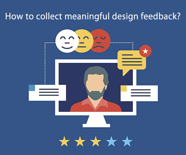How to collect meaningful design feedback