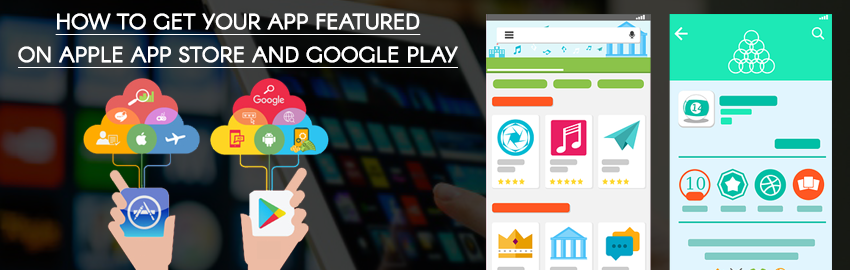 How to get your app featured on Apple App Store and Google play
