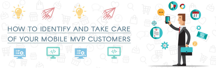 How-to-Identify-and-Take-Care-of-your-Mobile-MVP-Customers