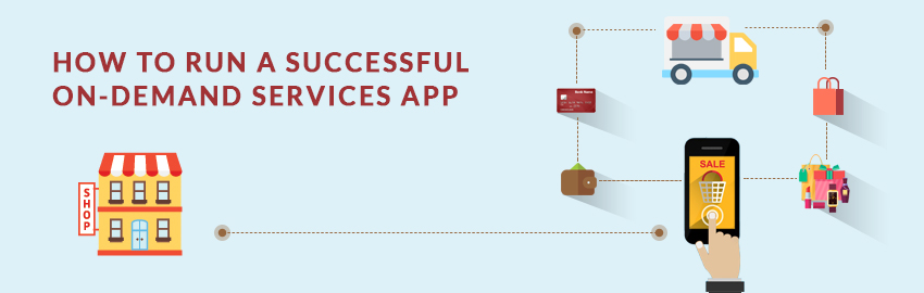 How-to-run-a-successful-on-demand-services-app - Promatics Technologies