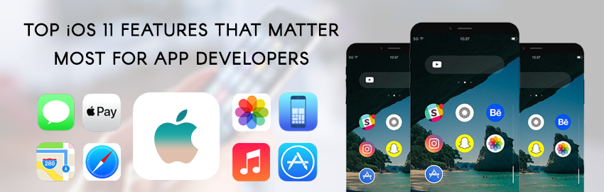 Top iOS 11 features that matter the most for app developers - Promatics Technologies
