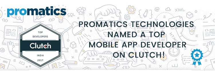 Promatics Technologies Named a Top Mobile App Developer on Clutch - Promatics Technologies