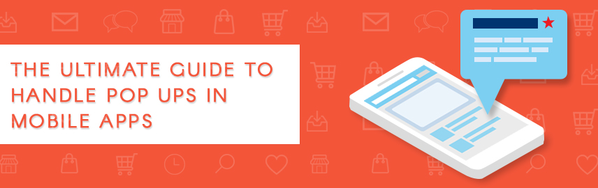 The ultimate guide to handle pop ups in mobile apps - Promatics Technologies