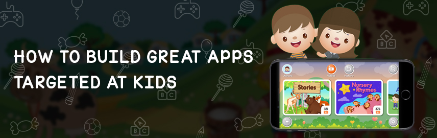 how to build great apps targeted at kids