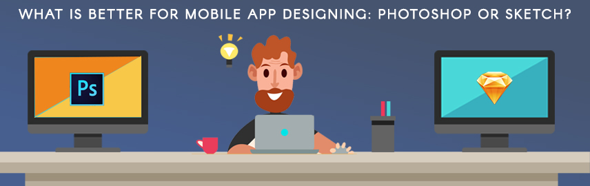What is better for mobile app designing-Photoshop or Sketch - Promatics Technologies