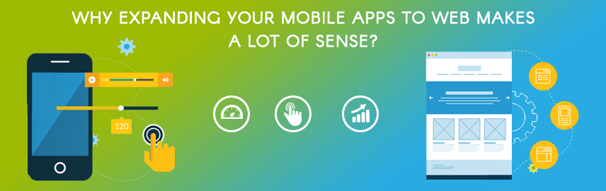 Why expanding your mobile apps to web makes a lot of sense-Promatics Technologies