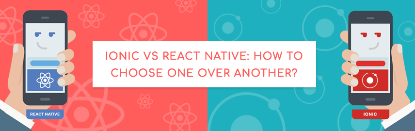 Ionic Vs React Native How to choose one over another - Promatics Technologies