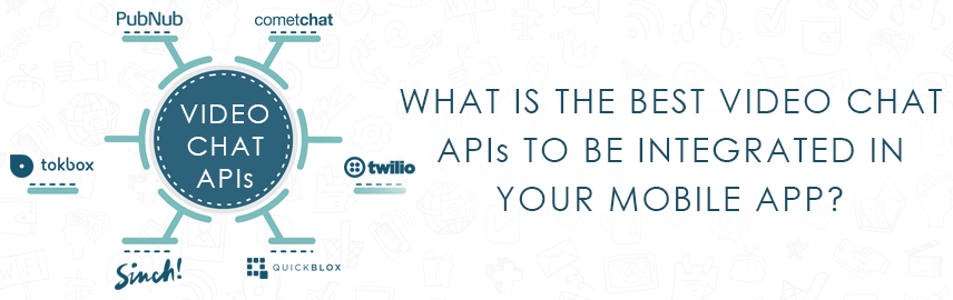 What is the best video chat APIs to be integrated in your mobile apps - Promatics Technologies