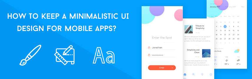 How to keep a minimalistic UI design for mobile apps - Promatics Technologies