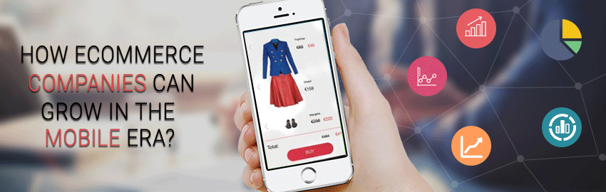 How ecommerce companies can grow in the mobile era