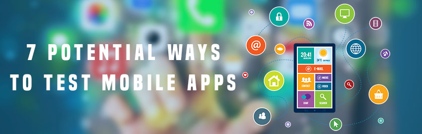 7 potential ways to test mobile apps