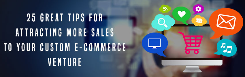 25 great tips for attracting sales to your custom ecommerce website