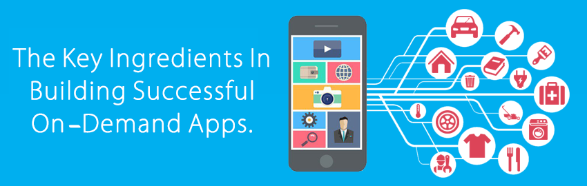 The key ingredients in building successful on demand apps