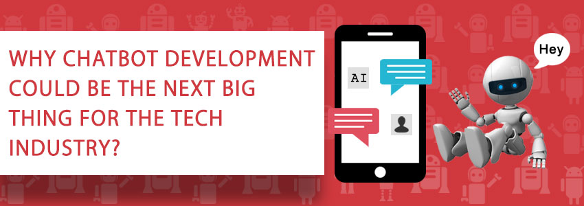Why Chatbot Development could be the Next Big Thing for the Tech industry