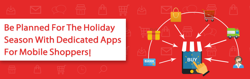 Be planned for the holiday season with dedicated apps for mobile shoppers