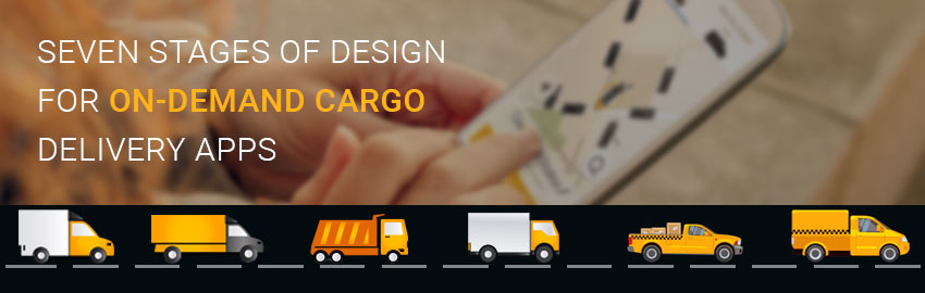 Seven Stages of Design for On-demand Cargo Delivery Apps