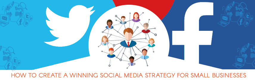 How to Create a Winning Social Media Strategy for Small Businesses