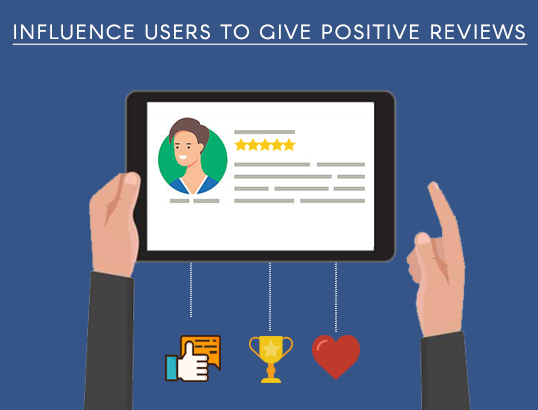 Influence users to give positive reviews