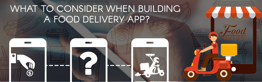 What to consider when building a food delivery app - Promatics Technologies