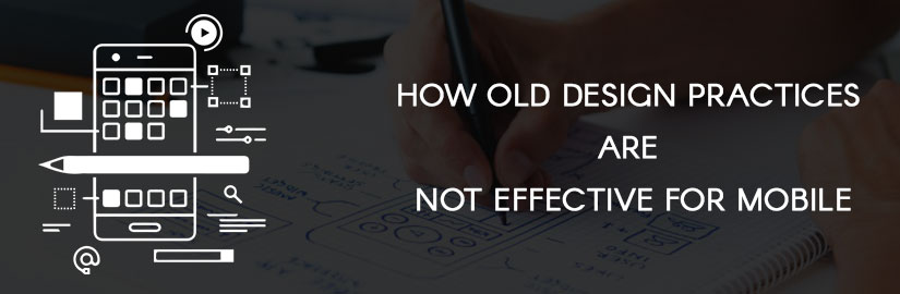 How old design practices are not effective for mobile - Promatics Technologies