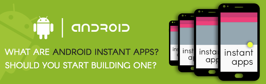 What are Android Instant apps - Should you start building one - Promatics Technologies