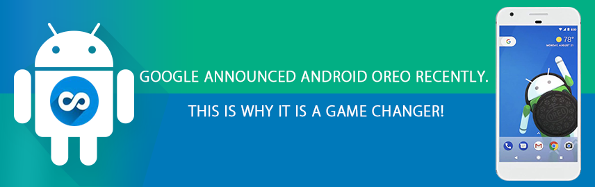 Google announced Android Oreo recently. This is why it is a game changer! - Promatics Technologies