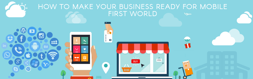 How to make your business ready for mobile first world - Promatics Technologies