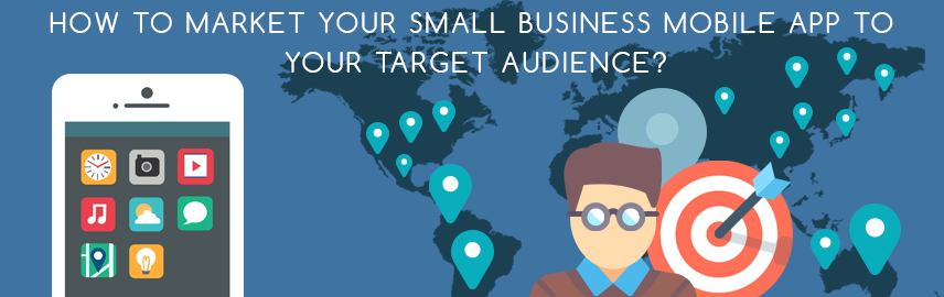 How to market your small business mobile app to your target audience - Promatics Technologies