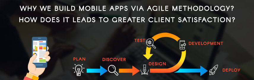 Why we build mobile apps via agile methodology How does it leads to greater client satisfaction-Promatics Technologies