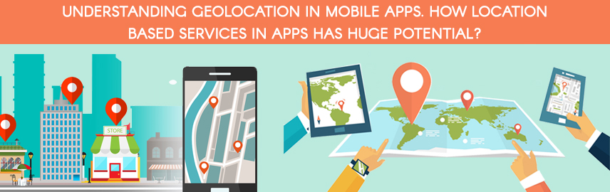 Understanding geolocation in mobile apps_ How location based services in apps has huge potential-Promatics Technologies