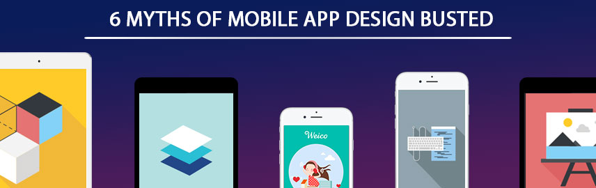6 myths of mobile app design busted - Promatics Technologies