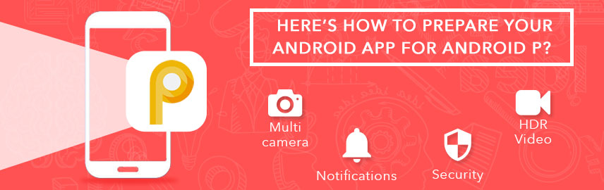 Here how to prepare your android app for Android P-Promatics Technologies