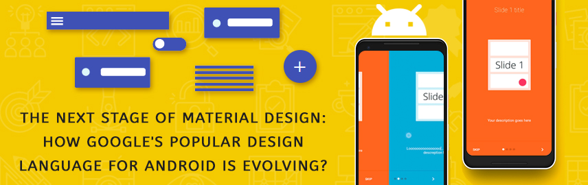 The next stage of material design How Google's popular design language for Android is evolving-Promatics Technologies
