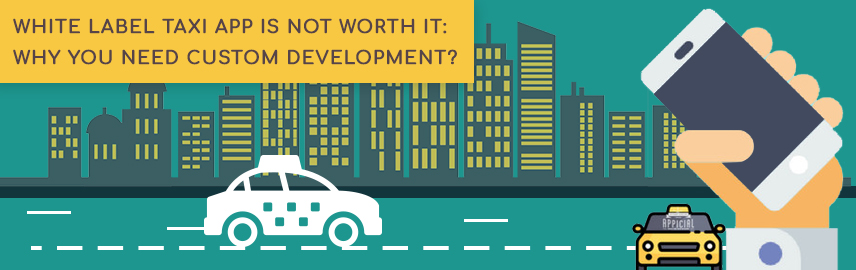 White label taxi app is not worth it Why you need Custom development-Promatics Technologies
