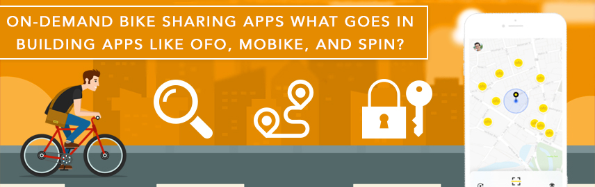 On-Demand bike sharing apps-What goes in building apps like Ofo, Mobike, and Spin-Promatics Technologies