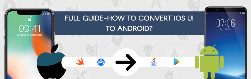 Full guide - How to convert iOS UI to Android - Promatics Technologies