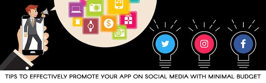 Tips to Effectively Promote Your App on Social Media with Minimal Budget - Promatics Technologies