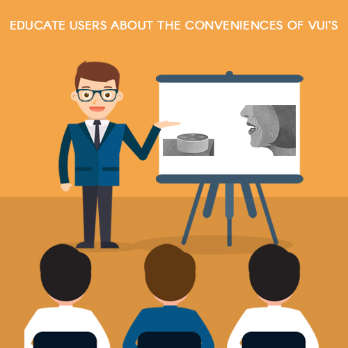 Educate Users about The Conveniences of VUIs