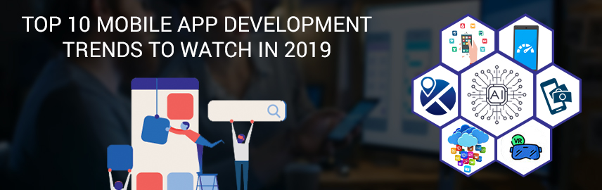 Top 10 Mobile App Development Trends to Watch in 2019 - Promatics Technologies