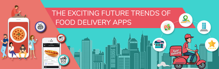 The Exciting Future Trends of Food Delivery Apps - Promatics Technologies