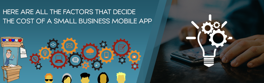 Here are all the factors that decide the cost of a small business mobile app - Promatics Technologies