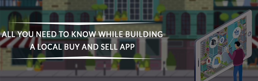 All you need to know while building a local Buy And Sell App-Promatics Technologies