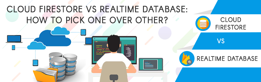 Cloud Firestore vs Realtime Database How to pick one over other-Promatics Technologies