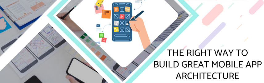 The Right Way to Build Great Mobile App Architecture-Promatics Technologies