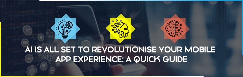 AI is all set to Revolutionise your Mobile App Experience A quick guide - Promatics Technologies