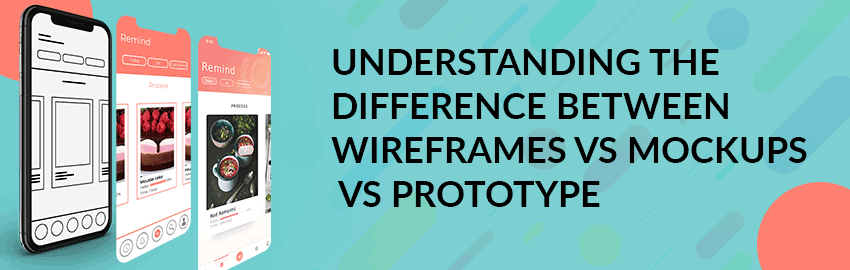 Understanding the difference between Wireframes vs Mockups vs Prototype-Promatics Technologies