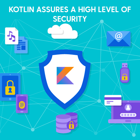 Kotlin assures a high level of security