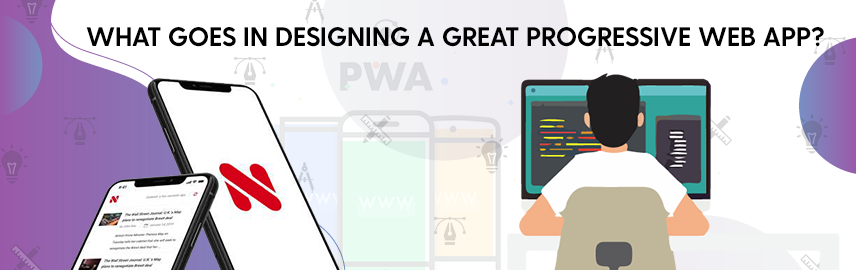 What goes in designing a great progressive web app-Promatics Technologies
