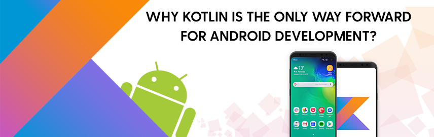Why Kotlin Is the Only Way Forward for Android Development - Promatics Technologies