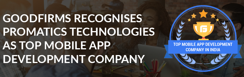 Goodfirms recognises Promatics Technologies as Top Mobile App Development Company-Promatics Technologies